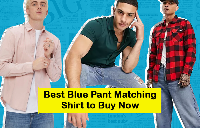 Best Blue Pant Matching Shirt to Buy Now