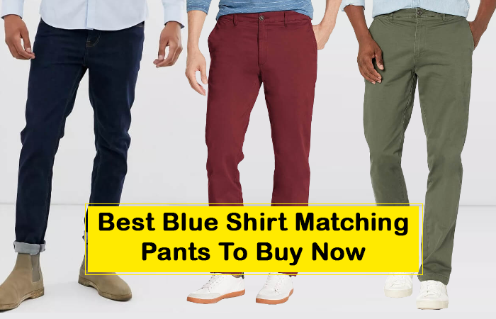 Best Blue Shirt Matching Pants To Buy Now