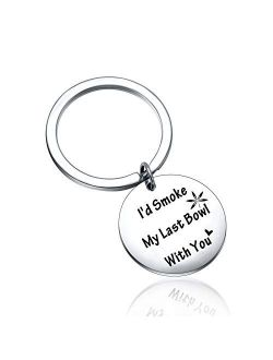 I'd Smoke My Last Bowl with You Engraved Message Keychain for Best Friend Keychain BFF Gifts