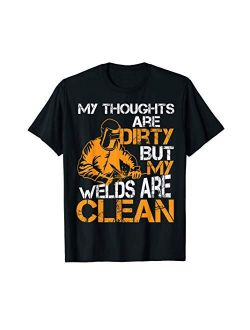 My Thoughts Are Dirty But My Welds Are Clean Gag Shirt Gift